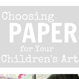 Choosing Paper for Childrens Art